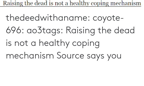 Raising: thedeedwithaname:  coyote-696:   ao3tags:  Raising the dead is not a healthy coping mechanism Source  says you
