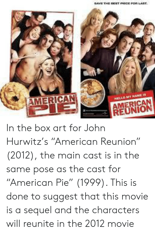 Theet Ce Ron Last American Ello My Ame I American Reunion In The Box Art For John Hurwitz S American Reunion 2012 The Main Cast Is In The Same Pose As The Cast