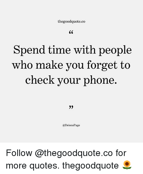 Thegoodquoteco Spend Time With People Who Make You Forget to ...
