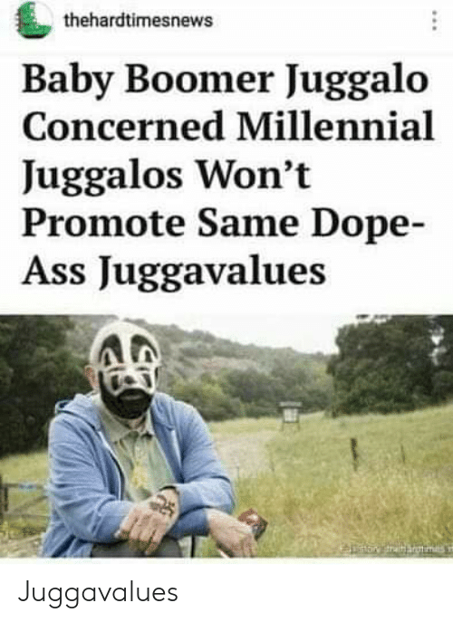 Ass, Dope, and Juggalo: thehardtimesnews  Baby Boomer Juggalo  Concerned Millennial  Juggalos Won't  Promote Same Dope-  Ass Juggavalues Juggavalues