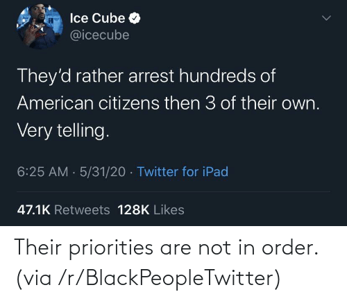 order: Their priorities are not in order. (via /r/BlackPeopleTwitter)