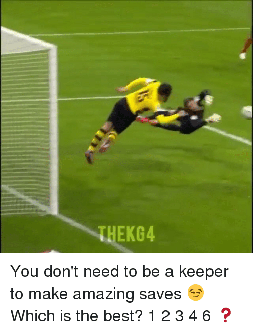 Memes, Best, and Amazing: THEKG4 You don't need to be a keeper to make amazing saves 😏 Which is the best? 1️⃣2️⃣3️⃣4️⃣6️⃣❓