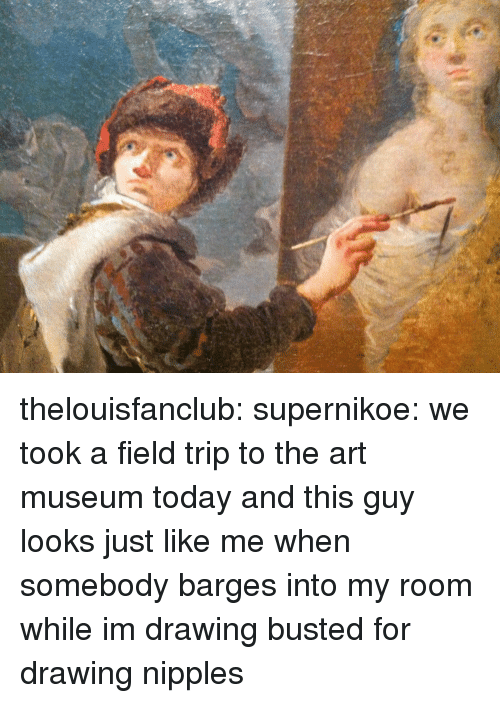 Field Trip, Target, and Tumblr: thelouisfanclub: supernikoe:  we took a field trip to the art museum today and this guy looks just like me when somebody barges into my room while im drawing  busted for drawing nipples