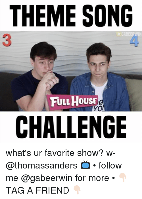 Full House: THEME SONG  FULL HOUSE  YO!  CHALLENGE what's ur favorite show? w- @thomassanders 📺 • follow me @gabeerwin for more • 👇🏻 TAG A FRIEND 👇🏻