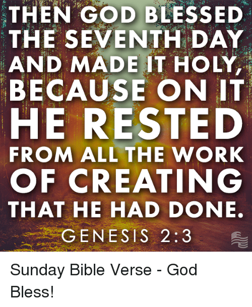 Ed, Edd n Eddy: THEN GOD BLESSED  THE SEVENTH DAY  AND MADE IT HOLY,  BECAUSE ON IT  HE REST ED  FROM ALL THE WORK  OF CREATING  THAT HE HAD DONE.  GENESIS 2:3 Sunday Bible Verse - God Bless!