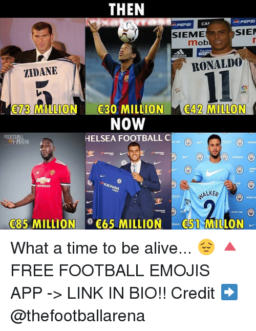 Capping: THEN  PEPSI CAP  -PEPSI  SIEME  SIE  mob  adidas  ZIDANE  RONALD0  73 MILLION 30 MILLION E42 MILLON  NOW  HELSEA FOOTBALL C  NISsh  NALKER  85 MILLION  65 MILLION51 MILLON What a time to be alive... 😔 🔺FREE FOOTBALL EMOJIS APP -> LINK IN BIO!! Credit ➡️ @thefootballarena