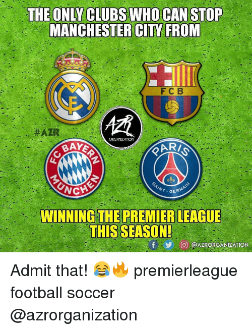 Football, Memes, and Soccer: THEONLY CLUBS WHO CAN STOP  MANCHESTER CITY FROM  FC B  ORGANIZATION  ARI0  WINNINGTHEPREMIER LEAGUE  THIS SEASON!  步  (@j @AZRORGANIZATION Admit that! 😂🔥 premierleague football soccer @azrorganization
