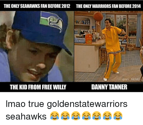 Nfl Mems: THEONLYSEAHAWKSFANBEFORE 2012 THEONLYWARRIORS PANBEFORE2014  NFL MEM  DANNY TANNER  THE KID FROM FREEWILLY lmao true goldenstatewarriors seahawks 😂😂😂😂😂😂😂