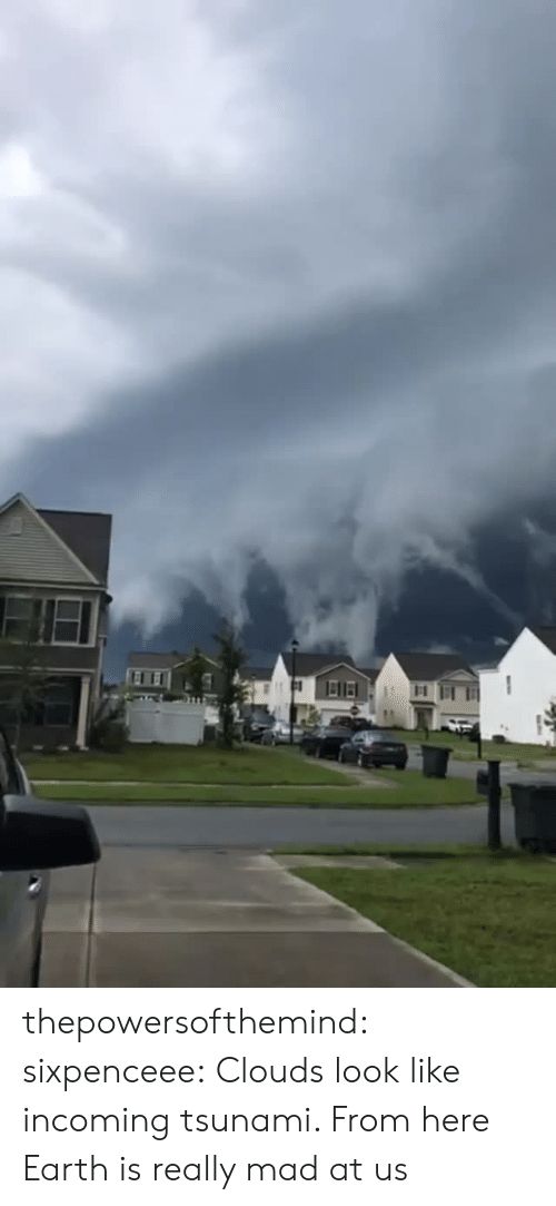 Tumblr, Blog, and Earth: thepowersofthemind: sixpenceee:  Clouds look like incoming tsunami. From here  Earth is really mad at us
