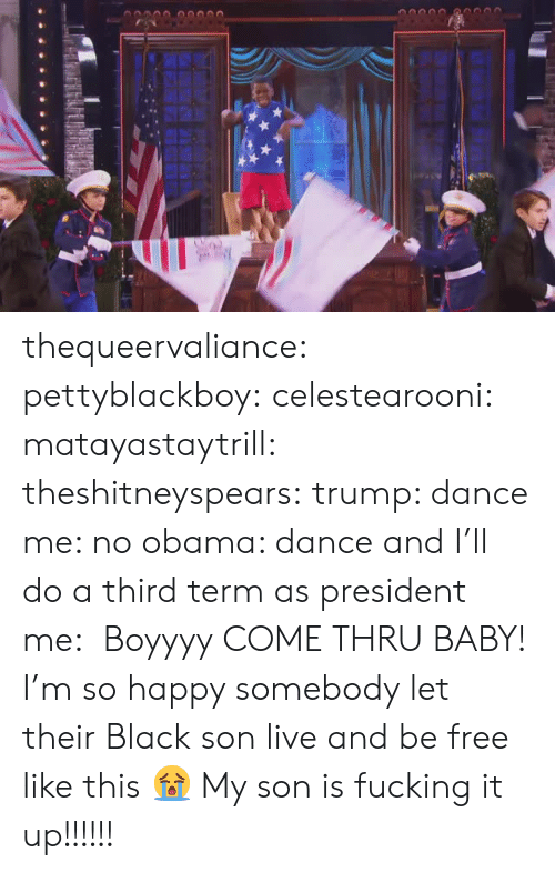 Fucking, Obama, and Target: thequeervaliance: pettyblackboy:   celestearooni:  matayastaytrill:   theshitneyspears:  trump: dance me: no obama: dance and I'll do a third term as president me:    Boyyyy   COME THRU BABY!   I'm so happy somebody let their Black son live and be free like this 😭   My son is fucking it up!!!!!!