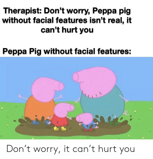 Therapist Don T Worry Peppa Pig Without Facial Features Isn T Real
