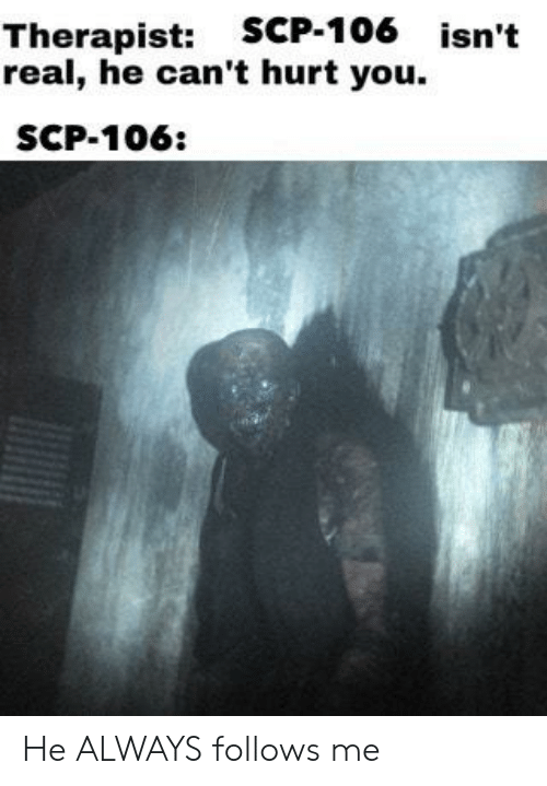 Therapist SCP-106 Isn't Real He Can't Hurt You SCP-106 He ALWAYS