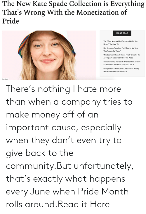 nothing: There's nothing I hate more than when a company tries to make money off of an important cause, especially when they don't even try to give back to the community.But unfortunately, that's exactly what happens every June when Pride Month rolls around.Read it Here