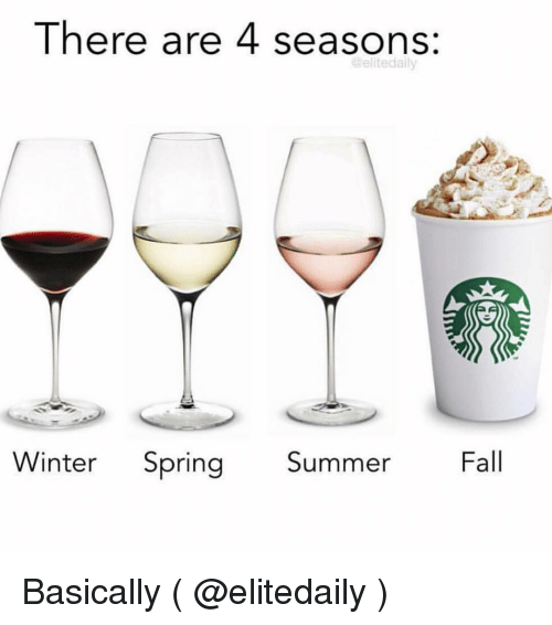 Fall, Winter, and Summer: There are 4 seasons:  @elitedally  Winter Spring  Fall  Summer Basically ( @elitedaily )