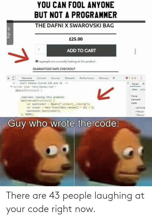 code: There are 43 people laughing at your code right now.