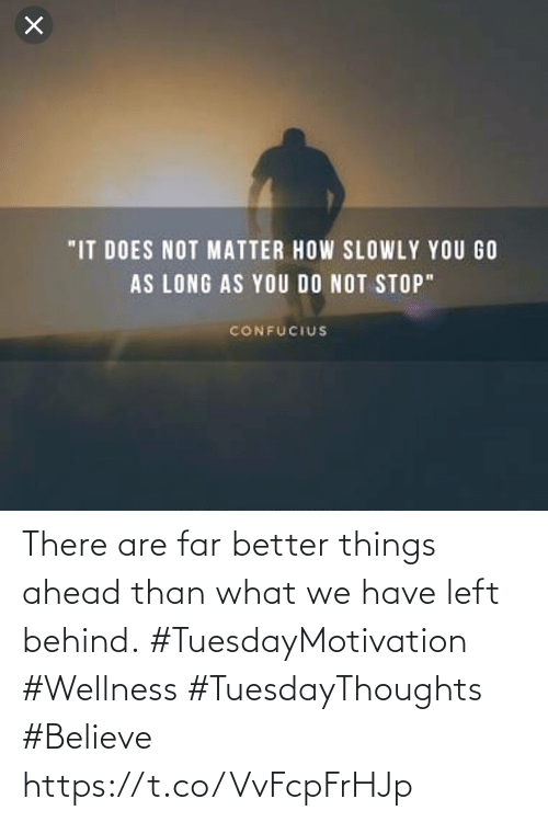 Wellness: There are far better things ahead than what we have left behind.  #TuesdayMotivation #Wellness  #TuesdayThoughts #Believe https://t.co/VvFcpFrHJp