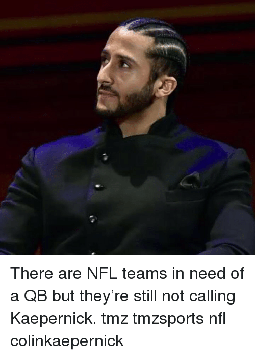 Memes, Nfl, and 🤖: There are NFL teams in need of a QB but they're still not calling Kaepernick. tmz tmzsports nfl colinkaepernick