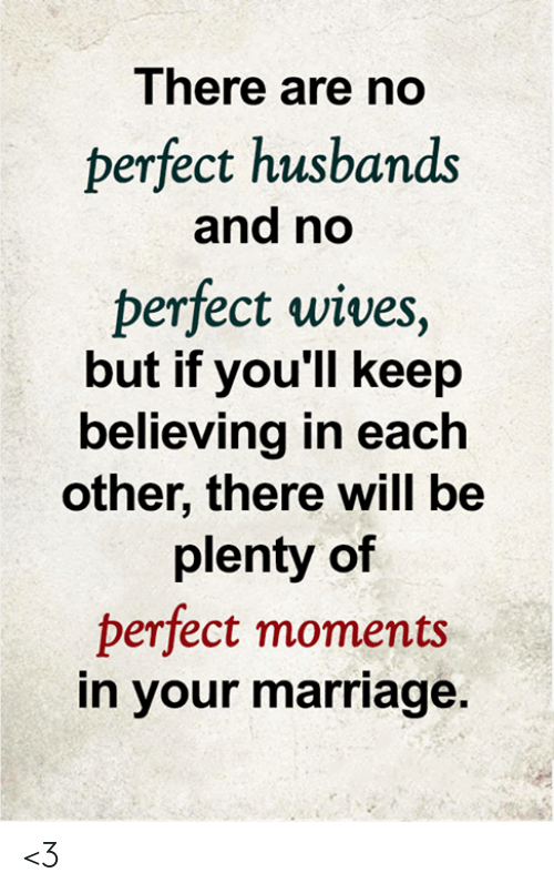 Marriage, Memes, and 🤖: There are no  perfect husbands  and no  perfect wives,  but if you'll keep  believing in each  other, there will be  plenty of  perfect moments  in your marriage. <3