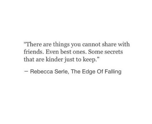 """Friends, Best, and Edge: """"There are things you cannot share with  friends. Even best ones. Some secrets  that are kinder just to keep.""""  35  Rebecca Serle, The Edge Of Falling"""