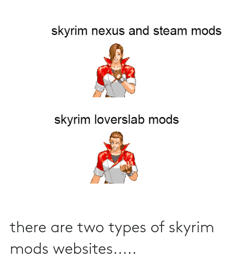 websites: there are two types of skyrim mods websites.....