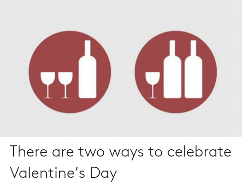 there: There are two ways to celebrate Valentine's Day