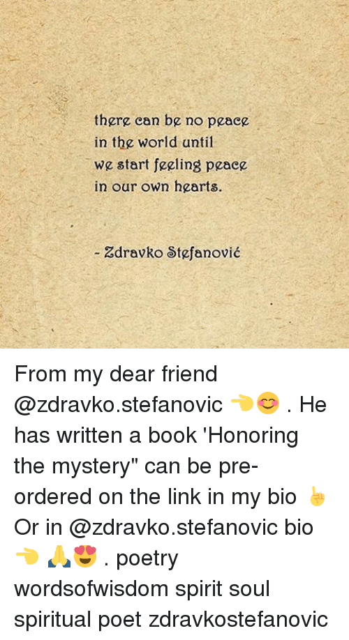 """spiritualized: there can be no peace  in the world until  we start feeling peace  in our own hearts.  Zdravko Stefanovic From my dear friend @zdravko.stefanovic 👈😊 . He has written a book 'Honoring the mystery"""" can be pre-ordered on the link in my bio ☝ Or in @zdravko.stefanovic bio 👈 🙏😍 . poetry wordsofwisdom spirit soul spiritual poet zdravkostefanovic"""