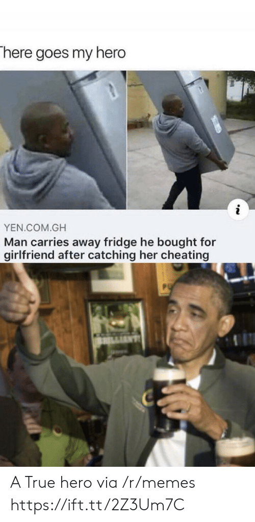 Cheating, Memes, and True: There goes my hero  YEN.COM.GH  Man carries away fridge he bought for  girlfriend after catching her cheating A True hero via /r/memes https://ift.tt/2Z3Um7C