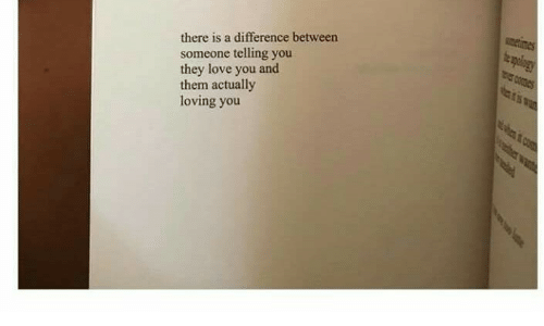 loving you: there is a difference between  someone telling you  they love you and  them actually  loving you