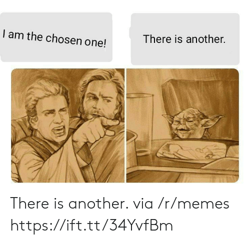 Memes, Another, and One: There is another.  I am the chosen one! There is another. via /r/memes https://ift.tt/34YvfBm
