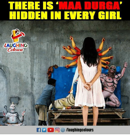 Girl, Indianpeoplefacebook, and Hidden: THERE IS 'MAA DURGA  HIDDEN IN EVERY GIRL  LAUGHINO