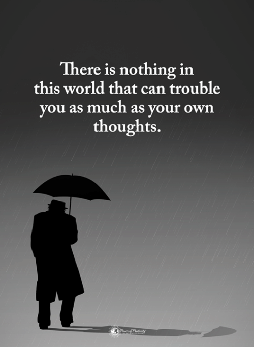 Memes, World, and 🤖: There is nothing in  this world that can trouble  you as much as your own  thoughts.