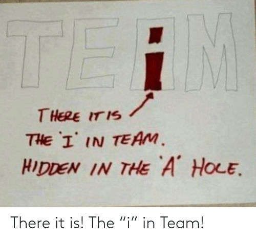 "It Is: There it is! The ""i"" in Team!"