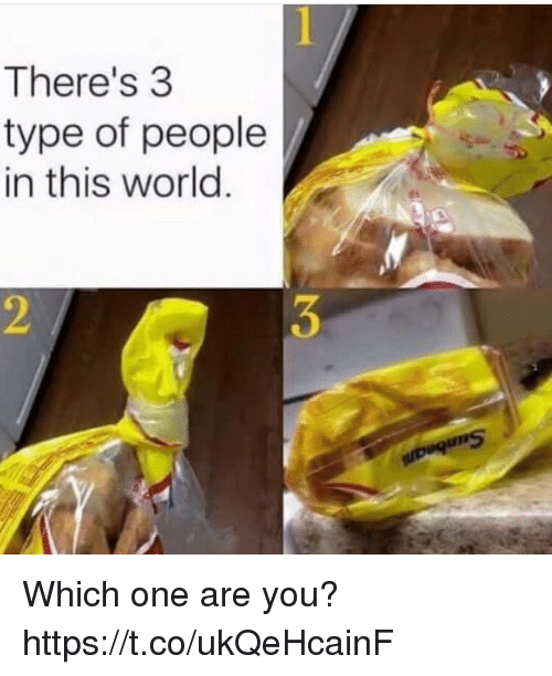 Type Of People: There's 3  type of people  in this world  2 Which one are you? https://t.co/ukQeHcainF