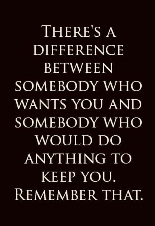 Memes, 🤖, and Who: THERE'S A  DIFFERENCE  BETWEEN  SOMEBODY WHO  WANTS YOU AND  SOMEBODY WHO  WOULD DO  ANYTHING TO  KEEP YOU.  REMEMBER THAT
