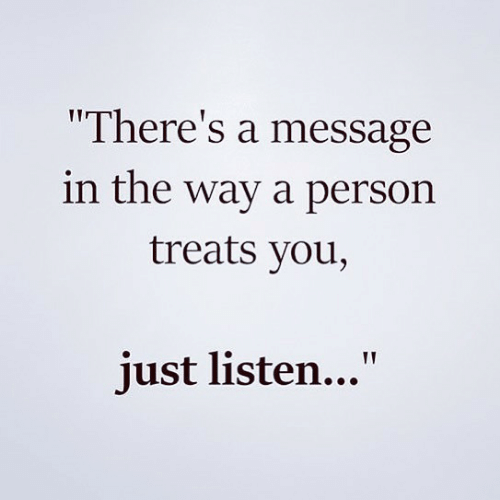 """You, Person, and Just: """"There's a message  in the way a person  treats you,  just listen..."""""""