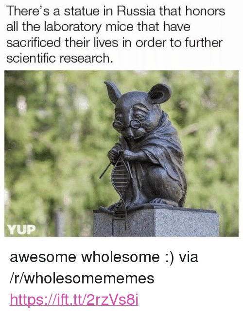 "Russia, Awesome, and Wholesome: There's a statue in Russia that honors  all the laboratory mice that have  sacrificed their lives in order to further  scientific research.  YUP <p>awesome wholesome :) via /r/wholesomememes <a href=""https://ift.tt/2rzVs8i"">https://ift.tt/2rzVs8i</a></p>"