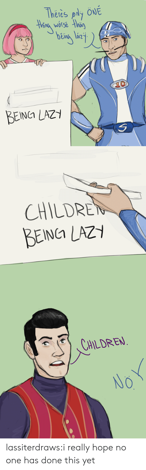 Really Hope: Theres ply ÖNE  Hhing worse than  10  BEINCA LAZY   CHILDREN  BEING LAZY   CHILDREN  NO lassiterdraws:i really hope no one has done this yet