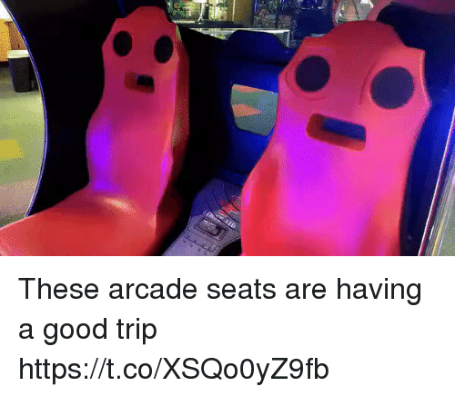 arcade: These arcade seats are having a good trip https://t.co/XSQo0yZ9fb