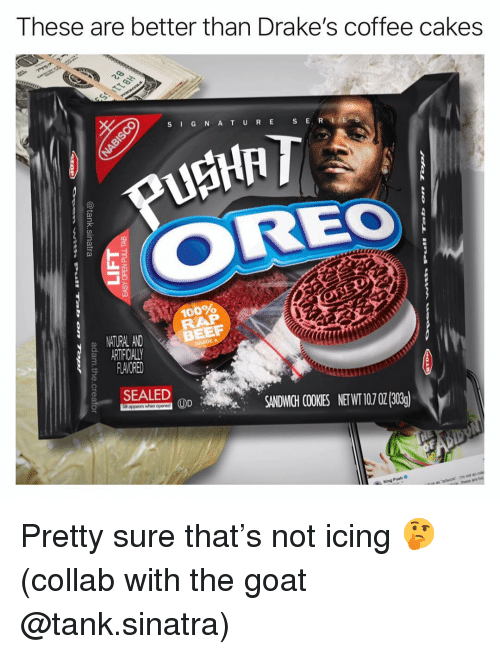 Saled: These are better than Drake's coffee cakes  S G N AT URE S E  OREO  100%  NITURAL AND  ARTIFICIALLY  FLAVORED  BEEF  SALED 0SANDWICHI COOKIES NETWI 107 02(303)  King Push C  rm not a Pretty sure that's not icing 🤔 (collab with the goat @tank.sinatra)