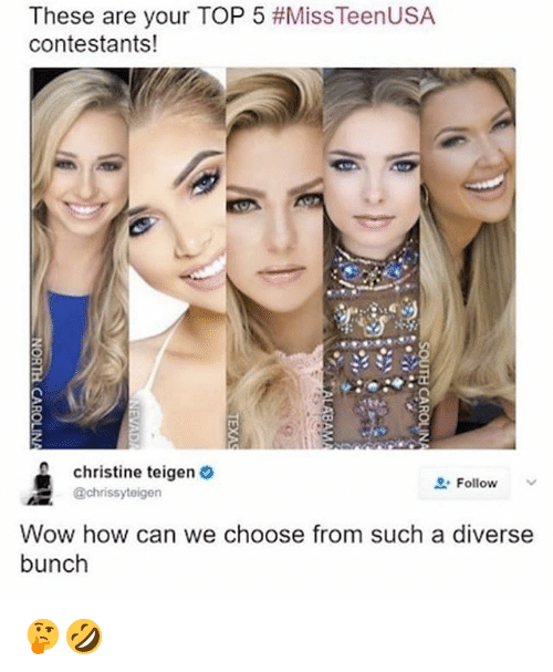 Chrissy Teigen, Wow, and Girl Memes: These are your TOP 5 #Miss TeenUSA  contestants!  christine teigen  O. Follow  @chrissy teigen  Wow how can we choose from such a diverse  bunch 🤔🤣