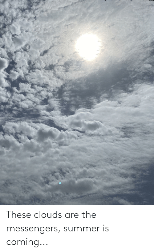 clouds: These clouds are the messengers, summer is coming...