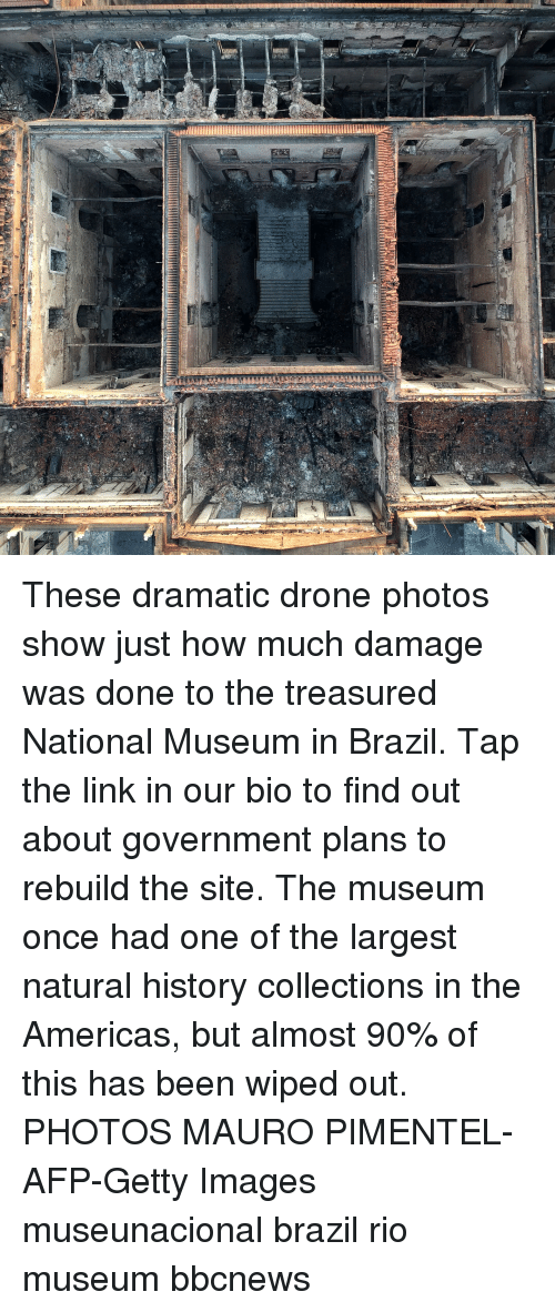 Drone, Memes, and Brazil: These dramatic drone photos show just how much damage was done to the treasured National Museum in Brazil. Tap the link in our bio to find out about government plans to rebuild the site. The museum once had one of the largest natural history collections in the Americas, but almost 90% of this has been wiped out. PHOTOS MAURO PIMENTEL-AFP-Getty Images museunacional brazil rio museum bbcnews