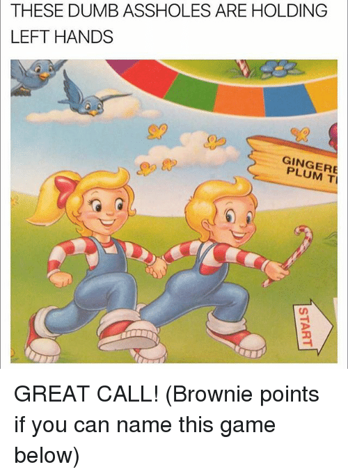 Gingerism: THESE DUMB ASSHOLES ARE HOLDING  LEFT HANDS  GINGER  PLUM T GREAT CALL! (Brownie points if you can name this game below)
