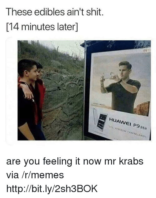 edibles: These edibles ain't shit.  [14 minutes later]  HUAWEI P9 lite  AW  I P9 are you feeling it now mr krabs via /r/memes http://bit.ly/2sh3BOK