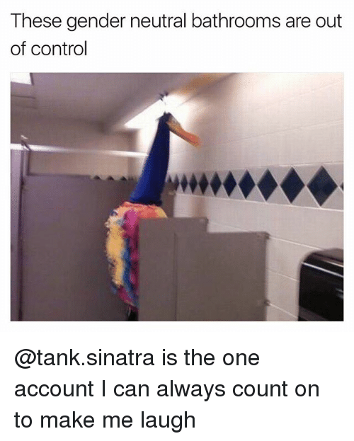 Genderism: These gender neutral bathrooms are out  of control @tank.sinatra is the one account I can always count on to make me laugh
