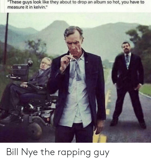 """Bill Nye, Reddit, and Kelvin: """"These guys look like they about to drop an album so hot, you have to  measure it in kelvin."""" Bill Nye the rapping guy"""