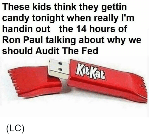 Candy, Memes, and Kids: These kids think they gettin  candy tonight when really Im  handin out the 14 hours of  Ron Paul talking about why we  should Audit The Fed  Kit Kab (LC)