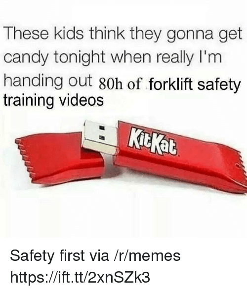 Candy, Memes, and Videos: These kids think they gonna get  candy tonight when really I'm  handing out 80h of forklift safety  training videos  KitKat Safety first via /r/memes https://ift.tt/2xnSZk3