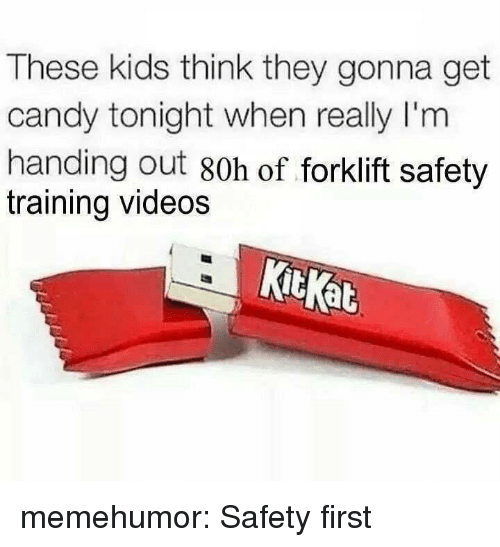 Candy, Tumblr, and Videos: These kids think they gonna get  candy tonight when really I'm  handing out 80h of forklift safety  training videos  KitKat memehumor:  Safety first