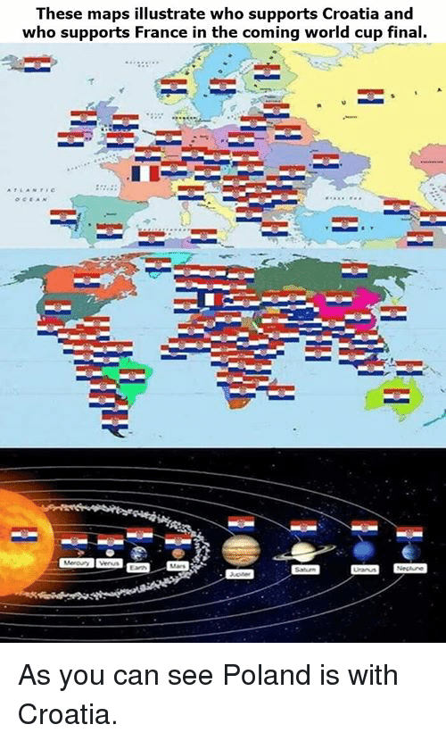Memes, World Cup, and Croatia: These maps illustrate who supports Croatia and  who supports France in the coming world cup final. As you can see Poland is with Croatia.